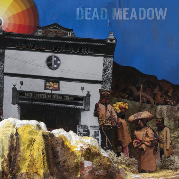 Dead Meadow The Nothing They Need